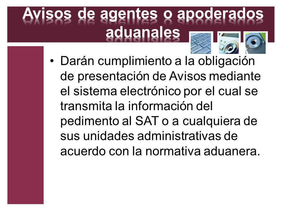 Darán cumplimiento a la obligación de presentación de Avisos mediante el sistema electrónico por el cual se transmita la información del pedimento al