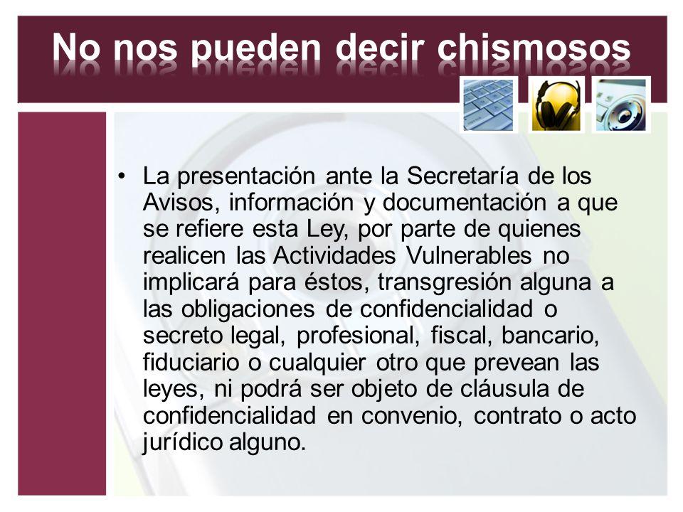 La presentación ante la Secretaría de los Avisos, información y documentación a que se refiere esta Ley, por parte de quienes realicen las Actividades