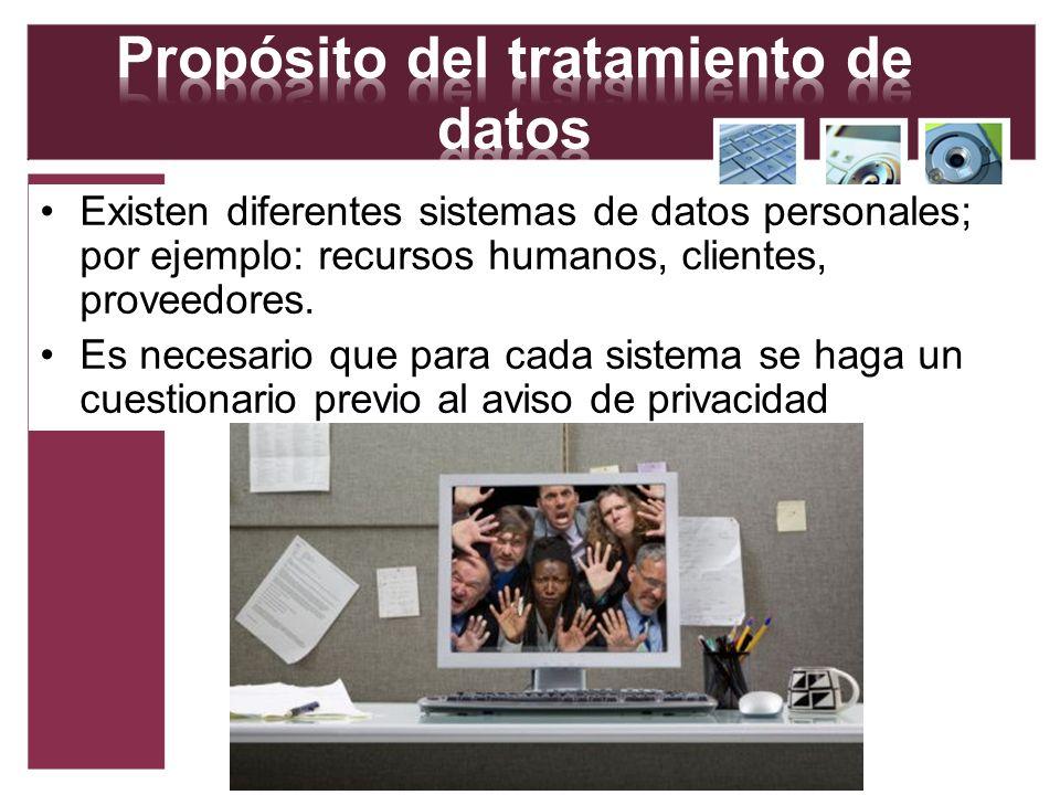 Existen diferentes sistemas de datos personales; por ejemplo: recursos humanos, clientes, proveedores. Es necesario que para cada sistema se haga un c