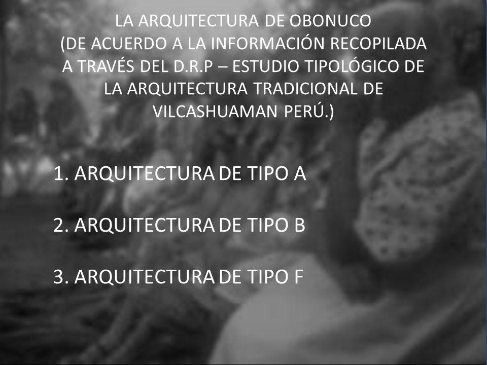 LA ARQUITECTURA DE OBONUCO (DE ACUERDO A LA INFORMACIÓN RECOPILADA A TRAVÉS DEL D.R.P – ESTUDIO TIPOLÓGICO DE LA ARQUITECTURA TRADICIONAL DE VILCASHUA