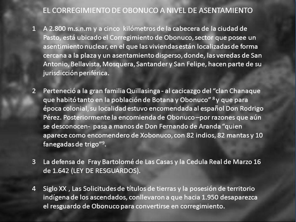 EL CORREGIMIENTO DE OBONUCO A NIVEL DE ASENTAMIENTO 1A 2.800 m.s.n.m y a cinco kilómetros de la cabecera de la ciudad de Pasto, está ubicado el Correg