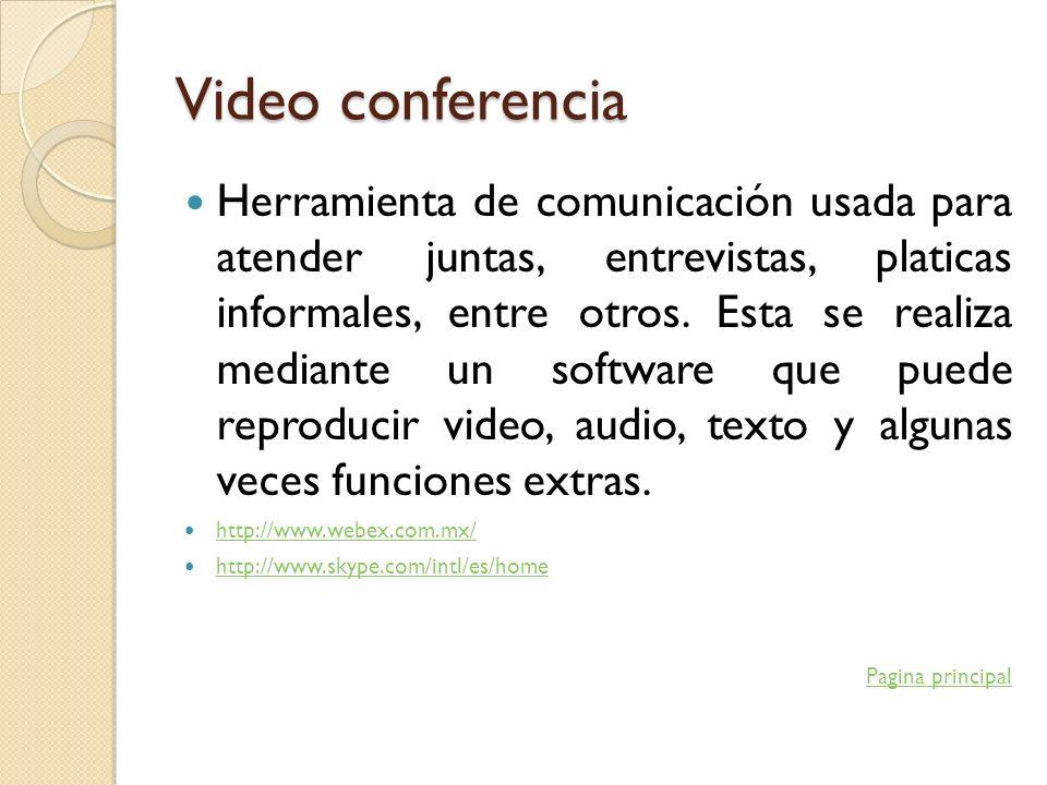 Video conferencia Herramienta de comunicación usada para atender juntas, entrevistas, platicas informales, entre otros. Esta se realiza mediante un so