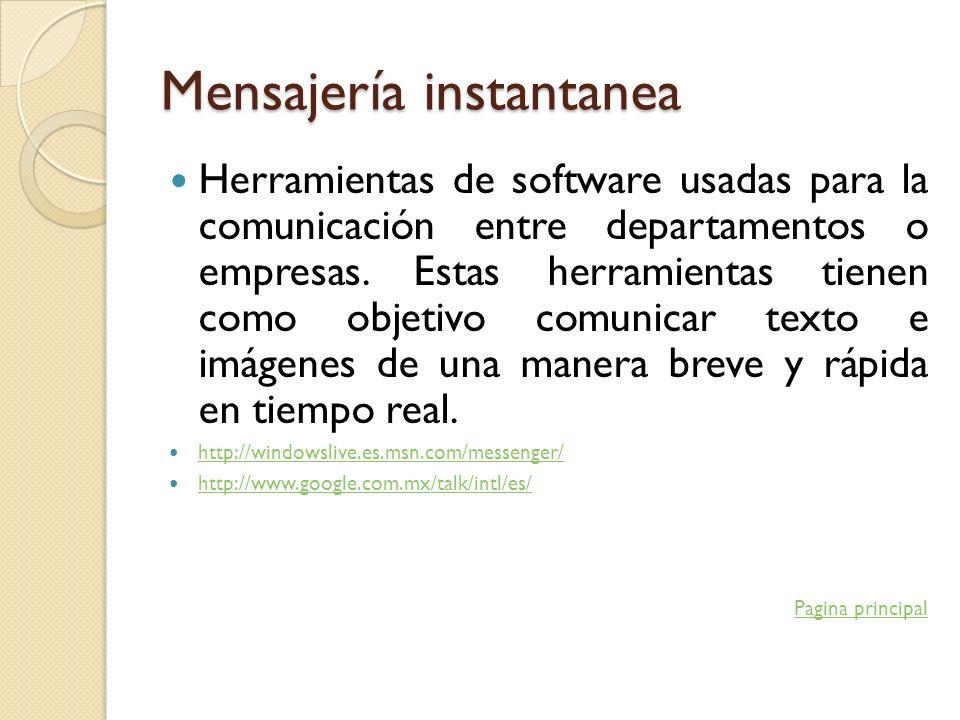 Mensajería instantanea Herramientas de software usadas para la comunicación entre departamentos o empresas. Estas herramientas tienen como objetivo co