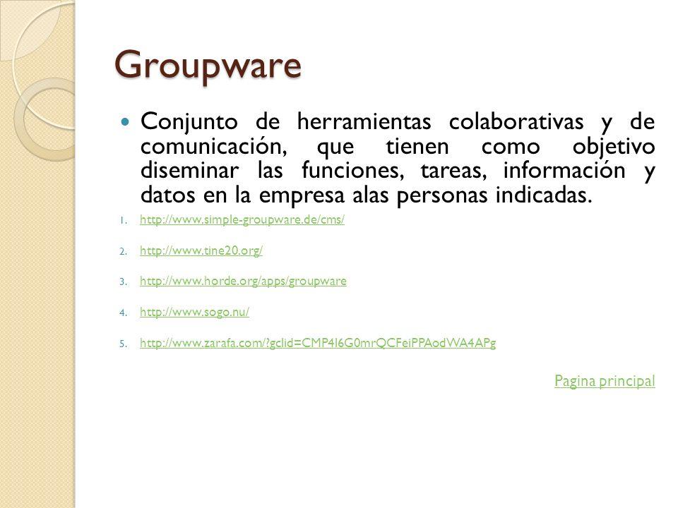 Groupware Conjunto de herramientas colaborativas y de comunicación, que tienen como objetivo diseminar las funciones, tareas, información y datos en l