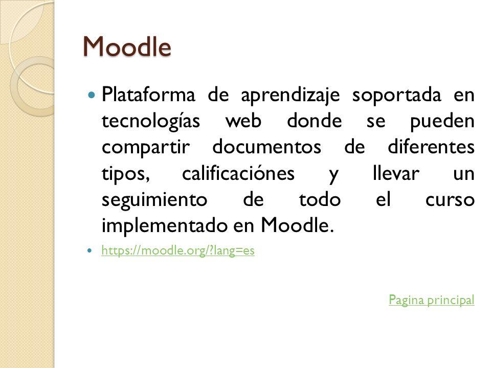 Moodle Plataforma de aprendizaje soportada en tecnologías web donde se pueden compartir documentos de diferentes tipos, calificaciónes y llevar un seg