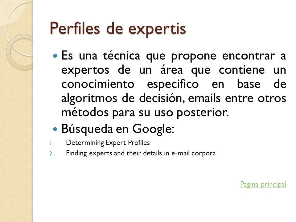 Perfiles de expertis Es una técnica que propone encontrar a expertos de un área que contiene un conocimiento especifico en base de algoritmos de decis