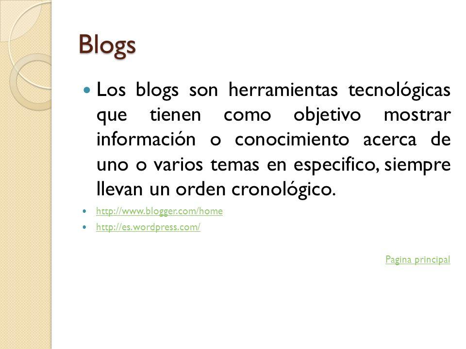 Blogs Los blogs son herramientas tecnológicas que tienen como objetivo mostrar información o conocimiento acerca de uno o varios temas en especifico,