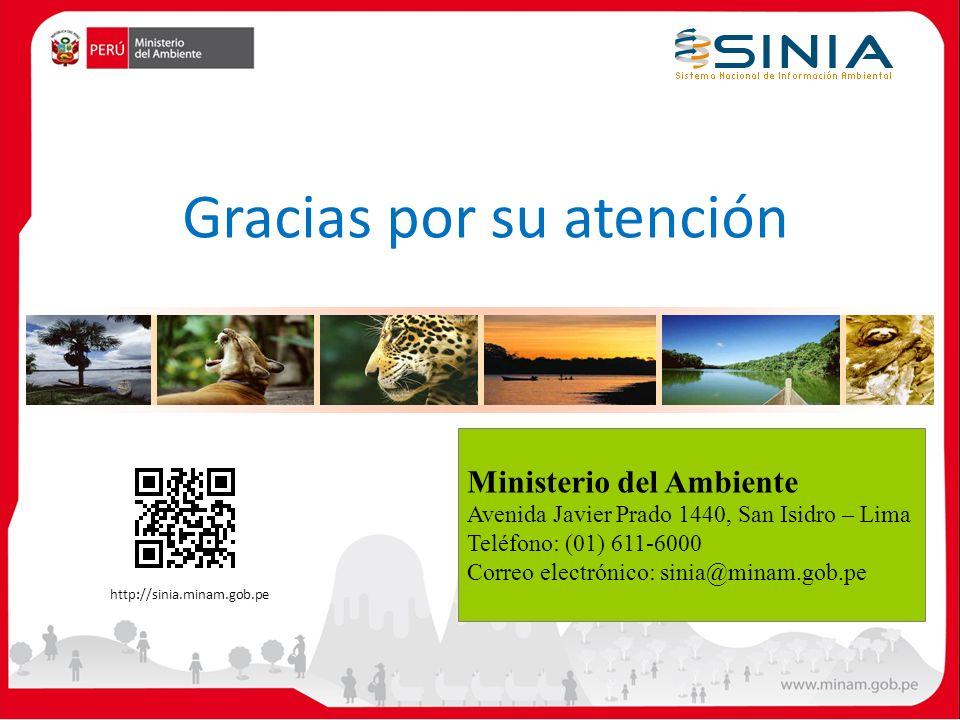Gracias por su atención Ministerio del Ambiente Avenida Javier Prado 1440, San Isidro – Lima Teléfono: (01) 611-6000 Correo electrónico: sinia@minam.gob.pe http://sinia.minam.gob.pe