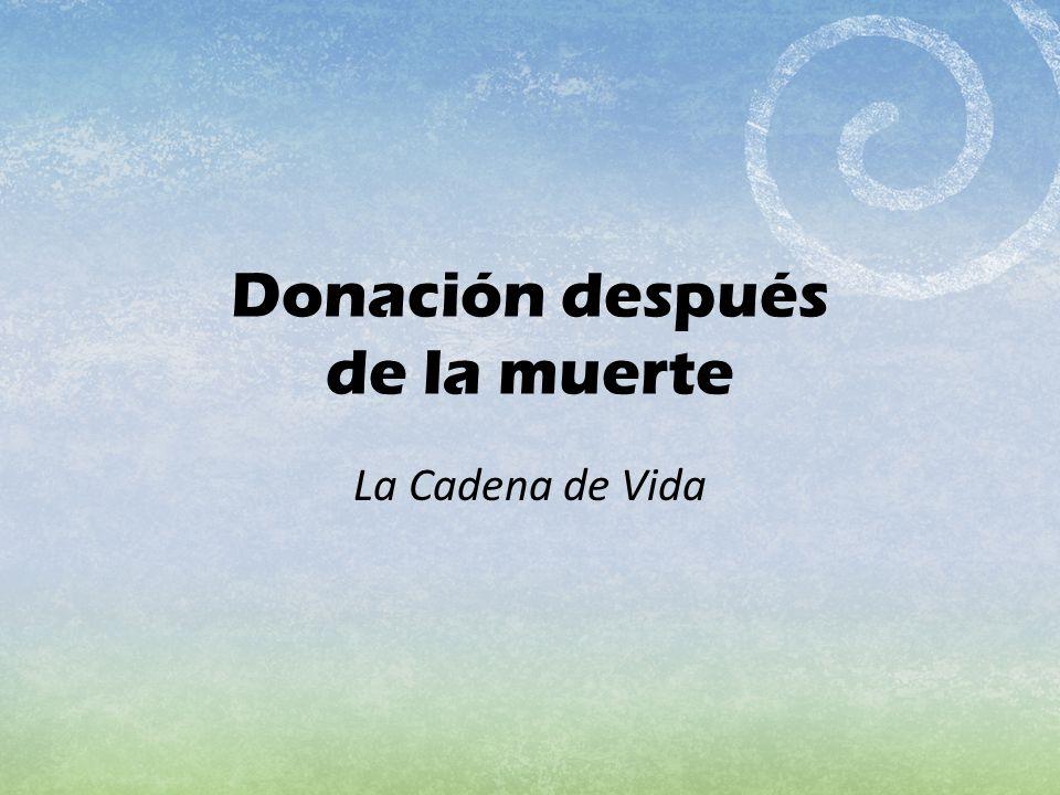 Donación después de la muerte La Cadena de Vida