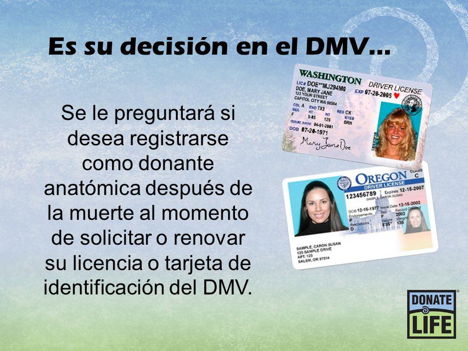 Se le preguntará si desea registrarse como donante anatómica después de la muerte al momento de solicitar o renovar su licencia o tarjeta de identific