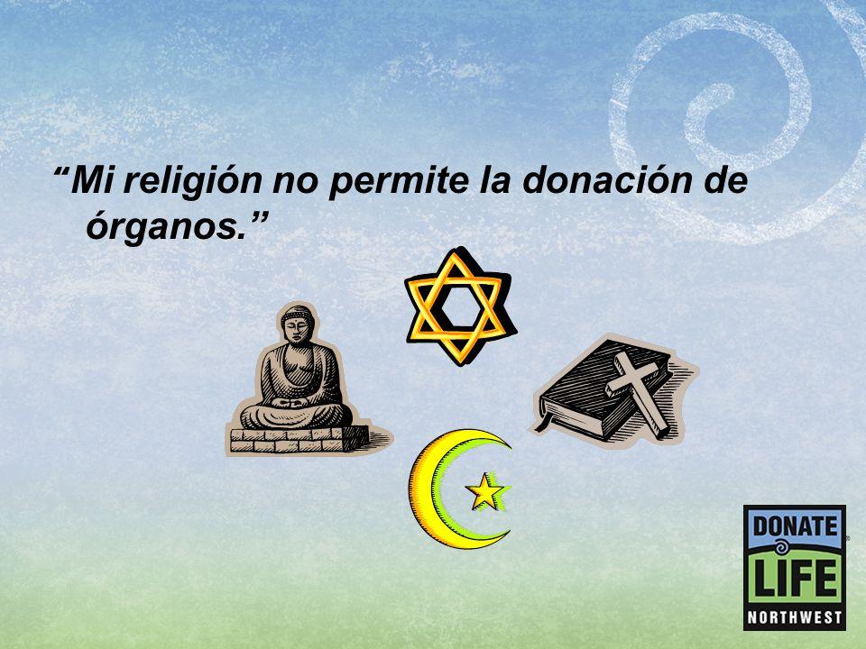 Mi religión no permite la donación de órganos.