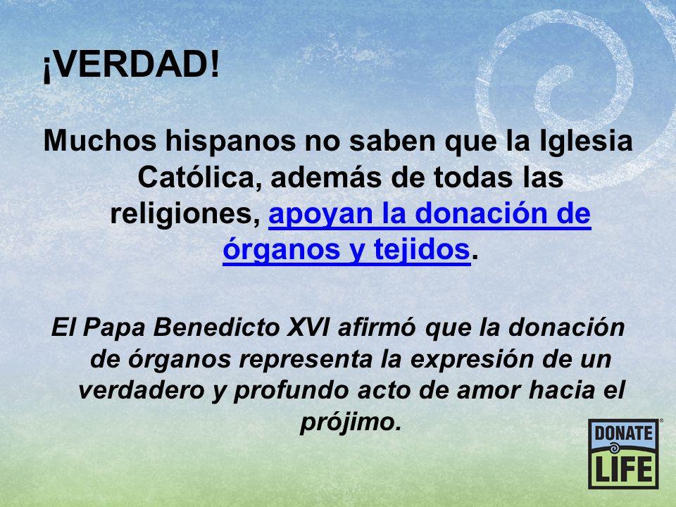 ¡VERDAD! Muchos hispanos no saben que la Iglesia Católica, además de todas las religiones, apoyan la donación de órganos y tejidos.apoyan la donación