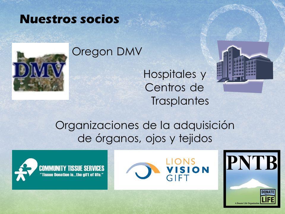 Hospitales y Centros de Trasplantes Organizaciones de la adquisición de órganos, ojos y tejidos Nuestros socios Oregon DMV