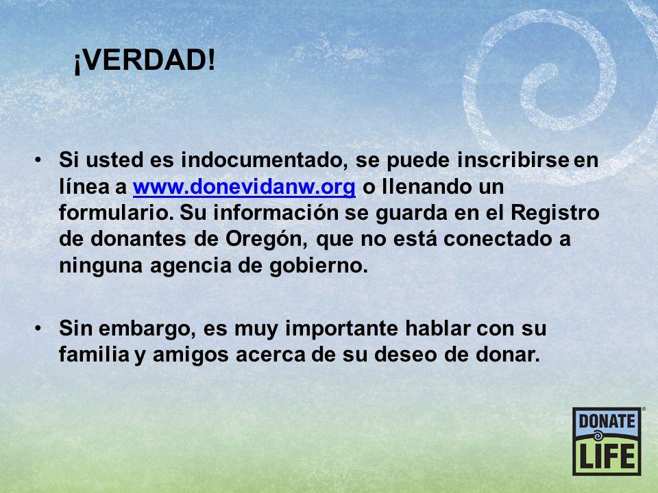 Si usted es indocumentado, se puede inscribirse en línea a www.donevidanw.org o llenando un formulario. Su información se guarda en el Registro de don