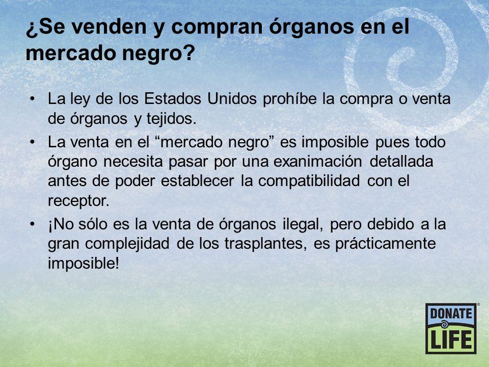 ¿Se venden y compran órganos en el mercado negro? La ley de los Estados Unidos prohíbe la compra o venta de órganos y tejidos. La venta en el mercado