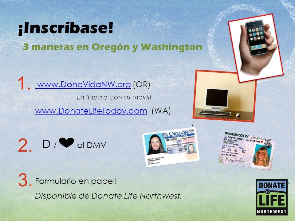 ¡Inscríbase! www.DoneVidaNW.org www.DoneVidaNW.org (OR) En linea o con su movil! www.DonateLifeToday.comwww.DonateLifeToday.com (WA) ! D / al DMV Form