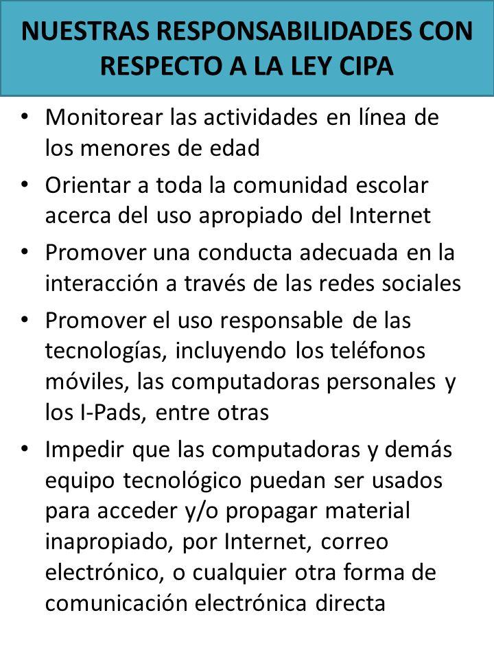 Monitorear las actividades en línea de los menores de edad Orientar a toda la comunidad escolar acerca del uso apropiado del Internet Promover una con