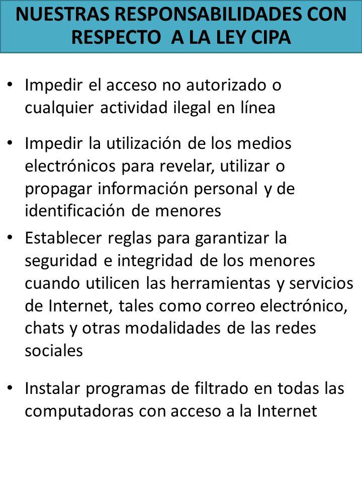 Impedir el acceso no autorizado o cualquier actividad ilegal en línea Impedir la utilización de los medios electrónicos para revelar, utilizar o propa