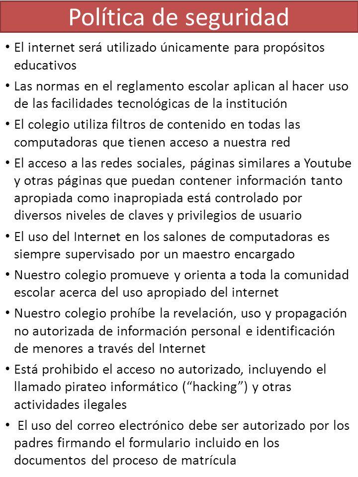 Política de seguridad El internet será utilizado únicamente para propósitos educativos Las normas en el reglamento escolar aplican al hacer uso de las