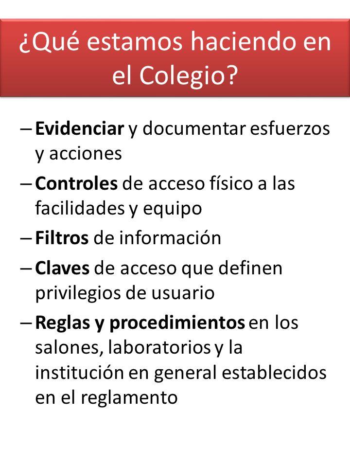 ¿Qué estamos haciendo en el Colegio? – Evidenciar y documentar esfuerzos y acciones – Controles de acceso físico a las facilidades y equipo – Filtros