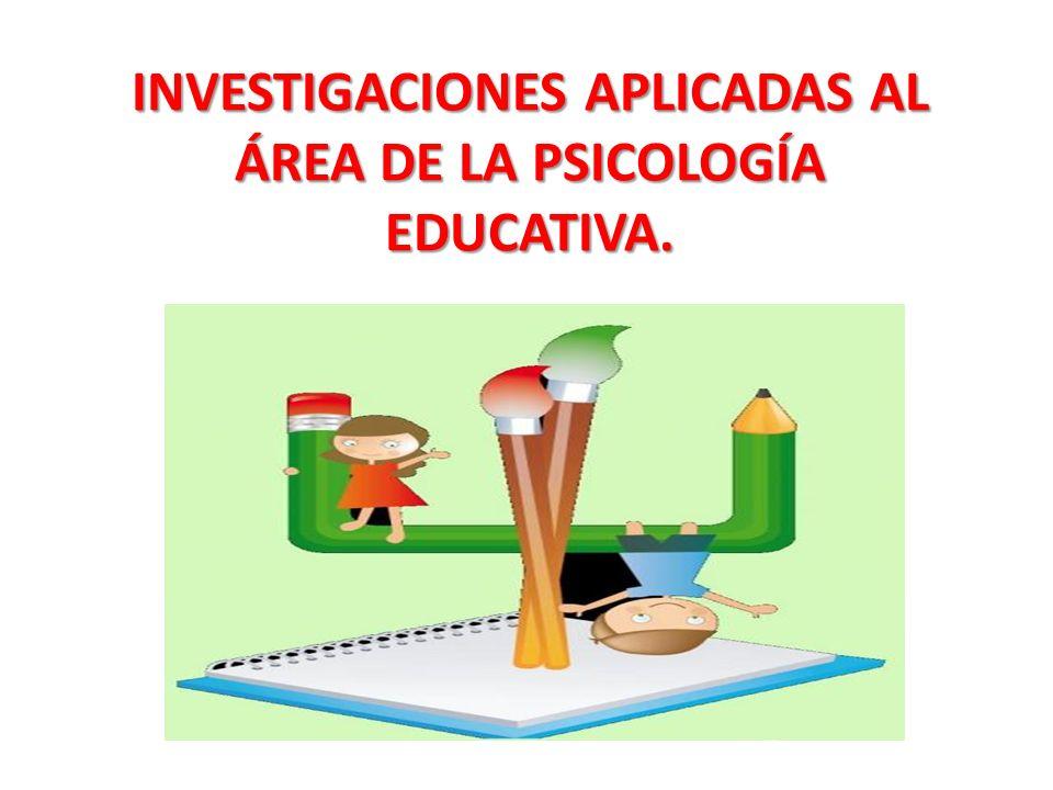 INVESTIGACIONES APLICADAS AL ÁREA DE LA PSICOLOGÍA EDUCATIVA.