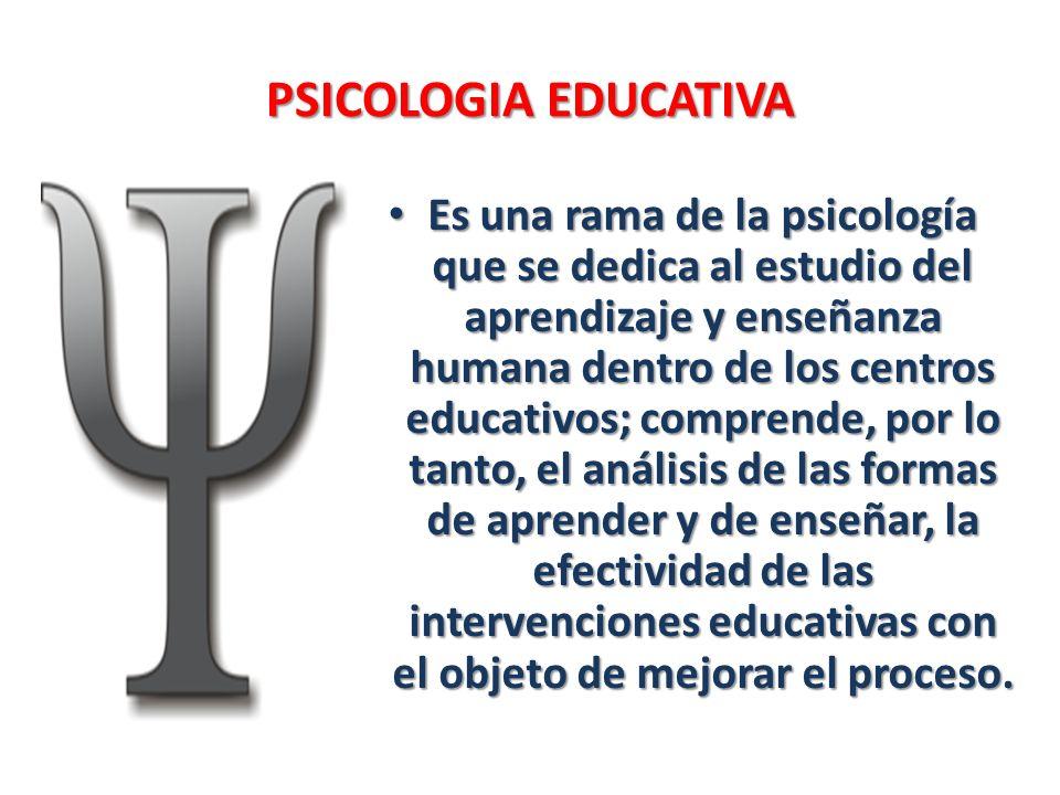 PSICOLOGIA EDUCATIVA Es una rama de la psicología que se dedica al estudio del aprendizaje y enseñanza humana dentro de los centros educativos; compre