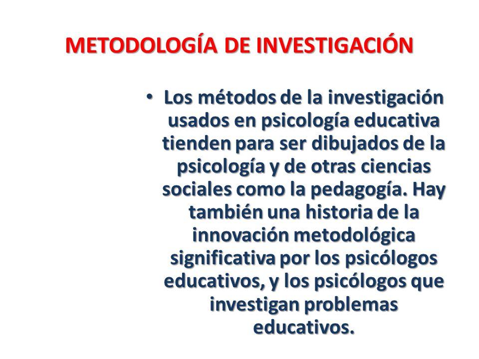 METODOLOGÍA DE INVESTIGACIÓN Los métodos de la investigación usados en psicología educativa tienden para ser dibujados de la psicología y de otras cie