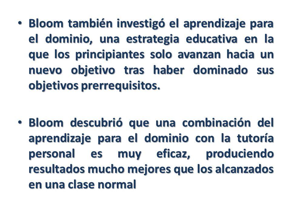 Bloom también investigó el aprendizaje para el dominio, una estrategia educativa en la que los principiantes solo avanzan hacia un nuevo objetivo tras