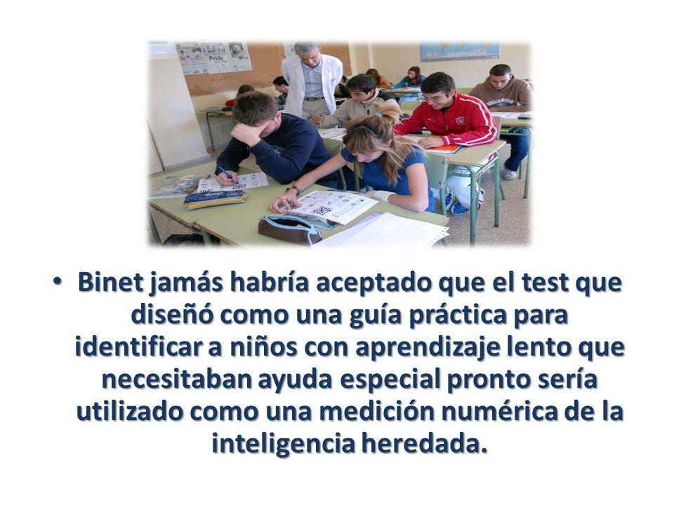 Binet jamás habría aceptado que el test que diseñó como una guía práctica para identificar a niños con aprendizaje lento que necesitaban ayuda especia
