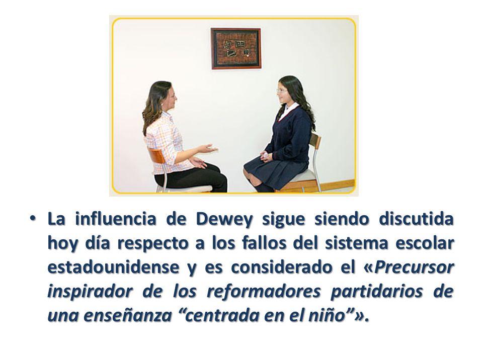 La influencia de Dewey sigue siendo discutida hoy día respecto a los fallos del sistema escolar estadounidense y es considerado el «Precursor inspirad