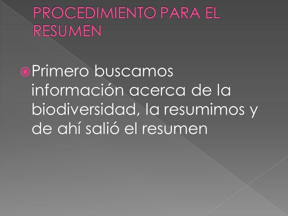 Primero buscamos información acerca de la biodiversidad, la resumimos y de ahí salió el resumen