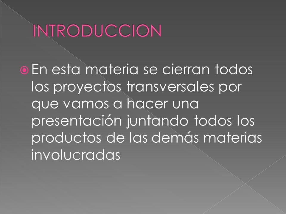 En esta materia se cierran todos los proyectos transversales por que vamos a hacer una presentación juntando todos los productos de las demás materias