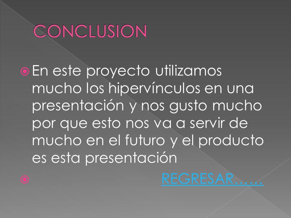 En este proyecto utilizamos mucho los hipervínculos en una presentación y nos gusto mucho por que esto nos va a servir de mucho en el futuro y el prod