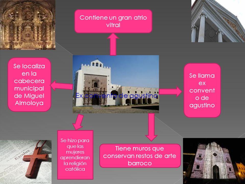 Ex convento de agustino Se llama ex convent o de agustino Se hizo para que las mujeres aprendieran la religión católica Contiene un gran atrio vitral