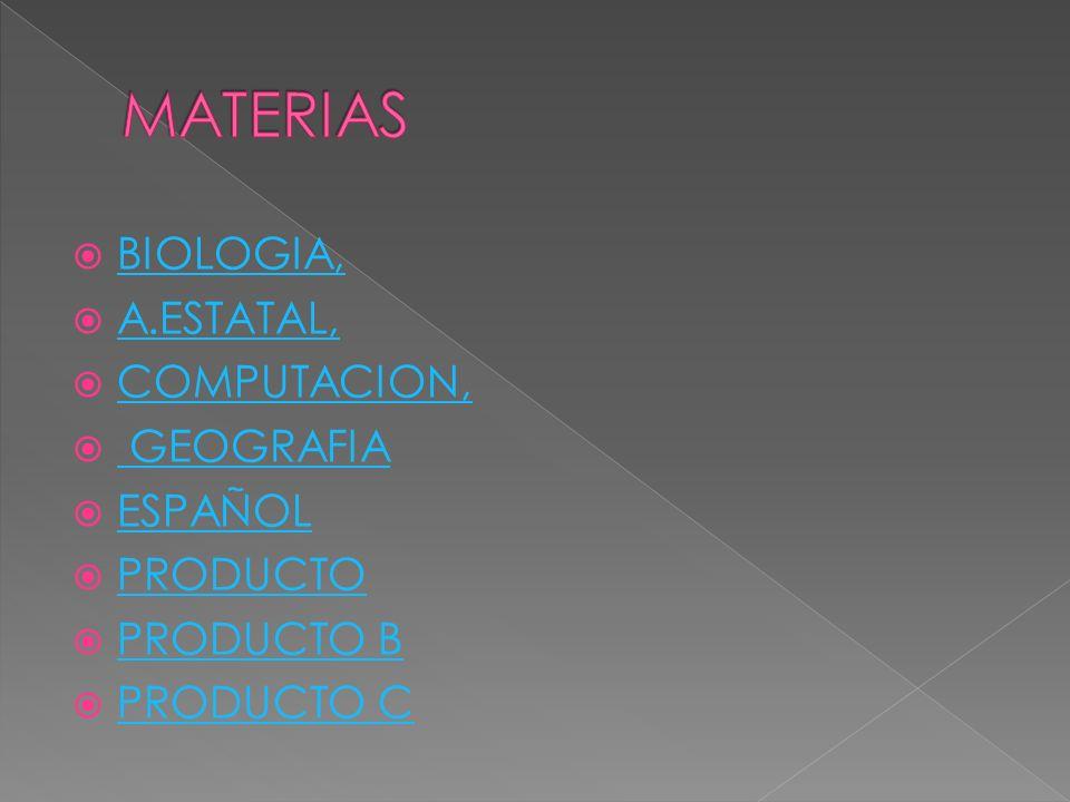 BIOLOGIA, A.ESTATAL, COMPUTACION, GEOGRAFIA ESPAÑOL PRODUCTO PRODUCTO B PRODUCTO C