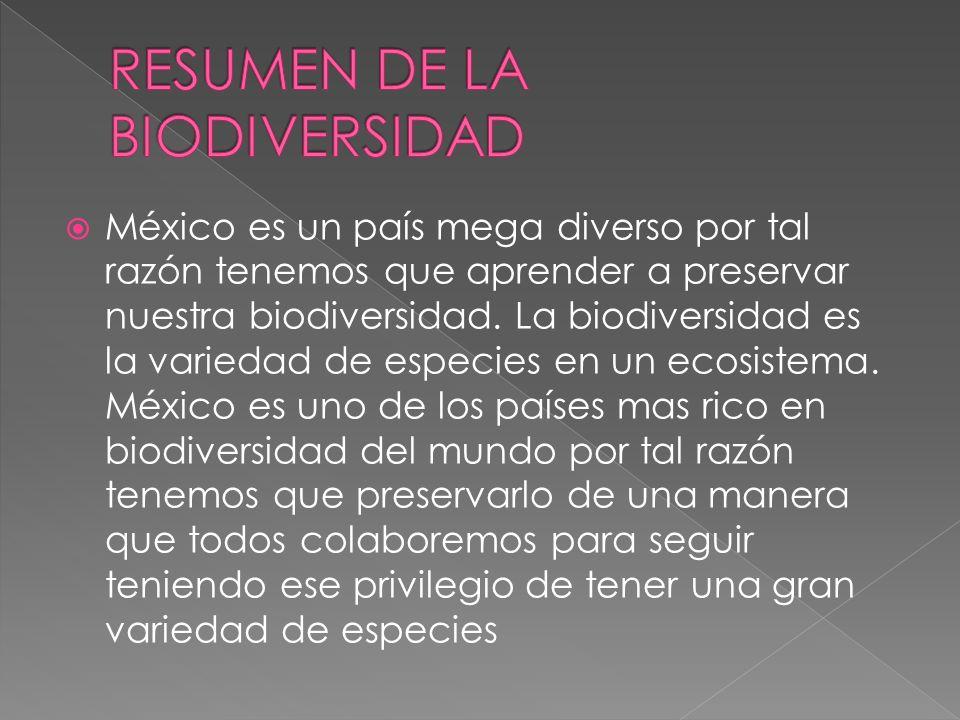 México es un país mega diverso por tal razón tenemos que aprender a preservar nuestra biodiversidad. La biodiversidad es la variedad de especies en un