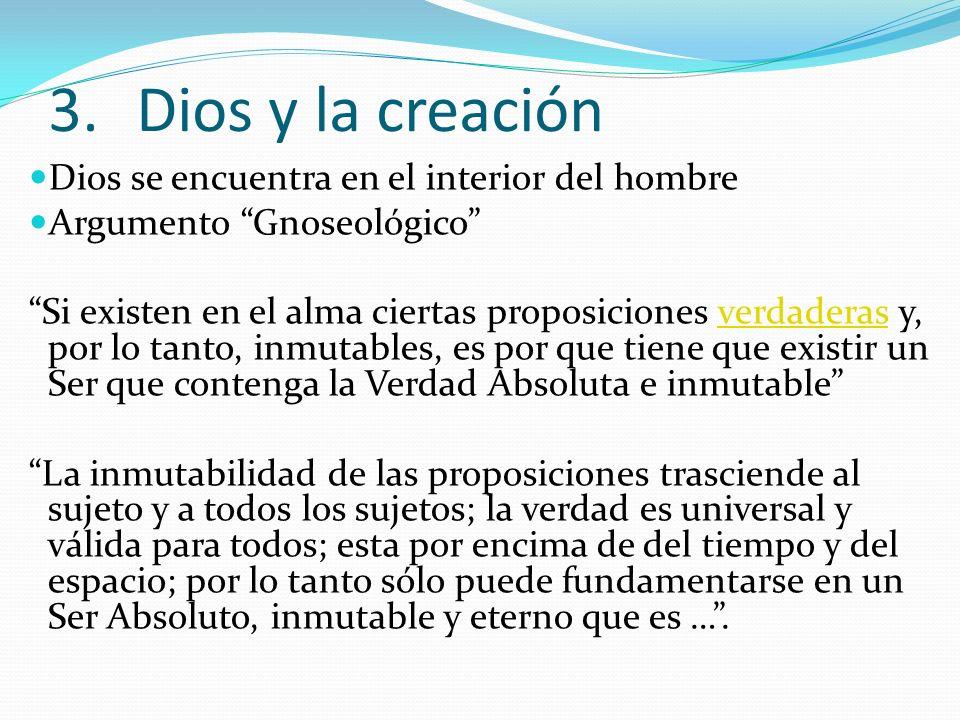 3.Dios y la creación Dios se encuentra en el interior del hombre Argumento Gnoseológico Si existen en el alma ciertas proposiciones verdaderas y, por