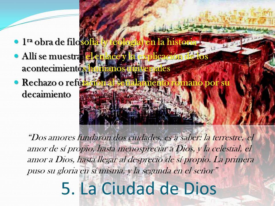 5.La Ciudad de Dios 1 ra obra de filosofía (y teología) en la historia 1 ra obra de filosofía (y teología) en la historia Allí se muestra el enlace y