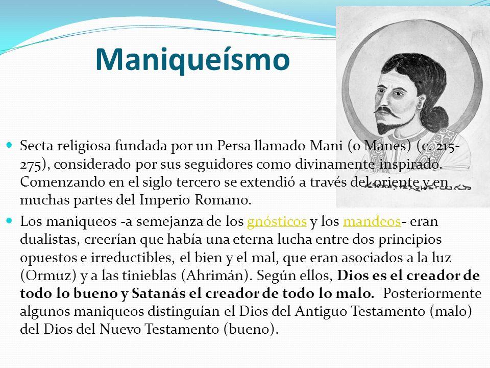 Maniqueísmo Secta religiosa fundada por un Persa llamado Mani (o Manes) (c. 215- 275), considerado por sus seguidores como divinamente inspirado. Come