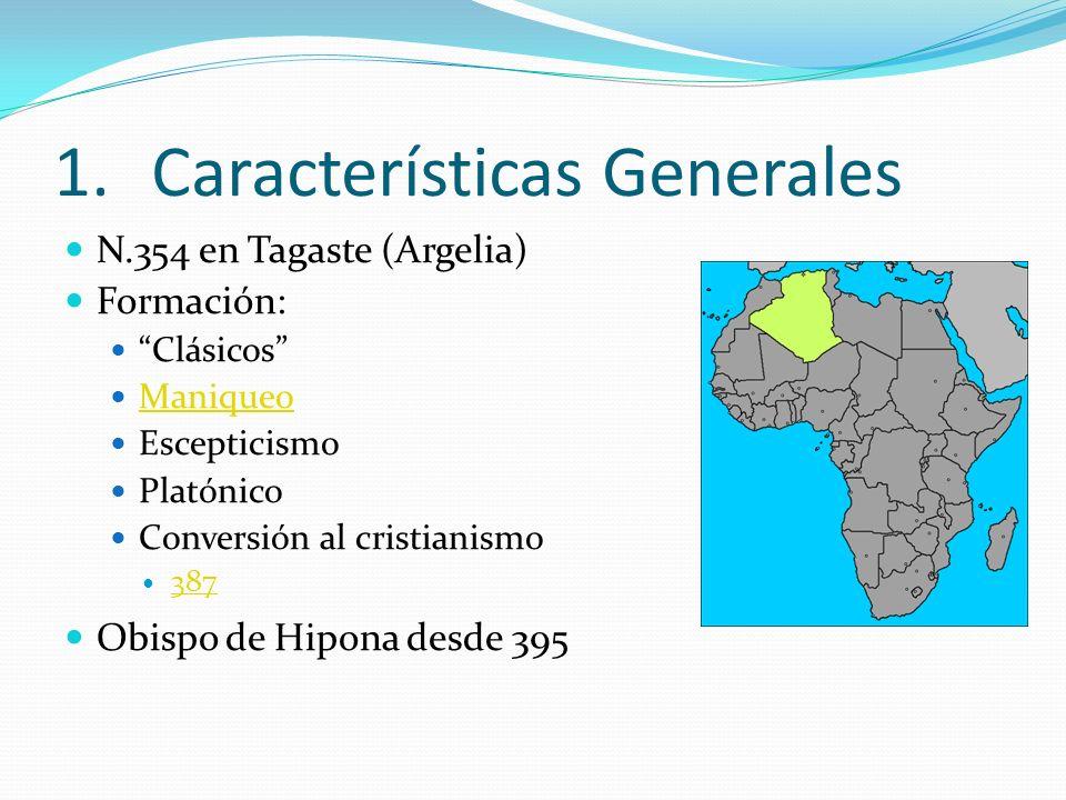 1.Características Generales N.354 en Tagaste (Argelia) Formación: Clásicos Maniqueo Escepticismo Platónico Conversión al cristianismo 387 Obispo de Hi
