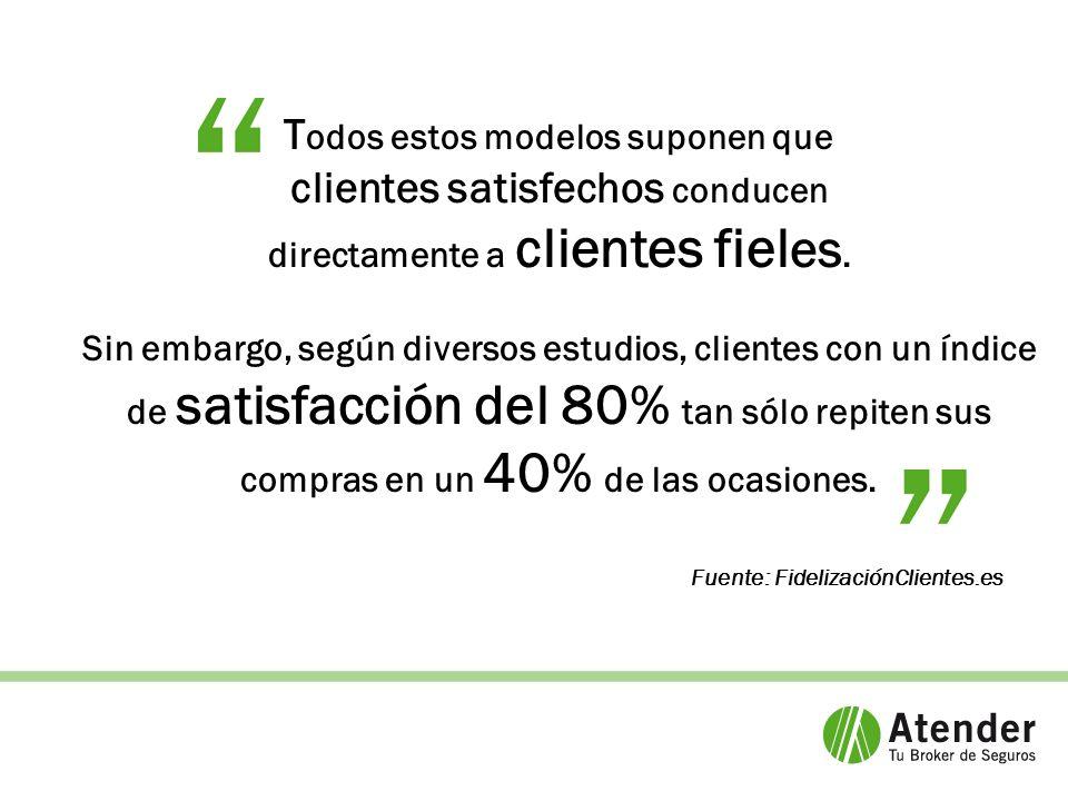 T odos estos modelos suponen que clientes satisfechos conducen directamente a clientes fiel es.
