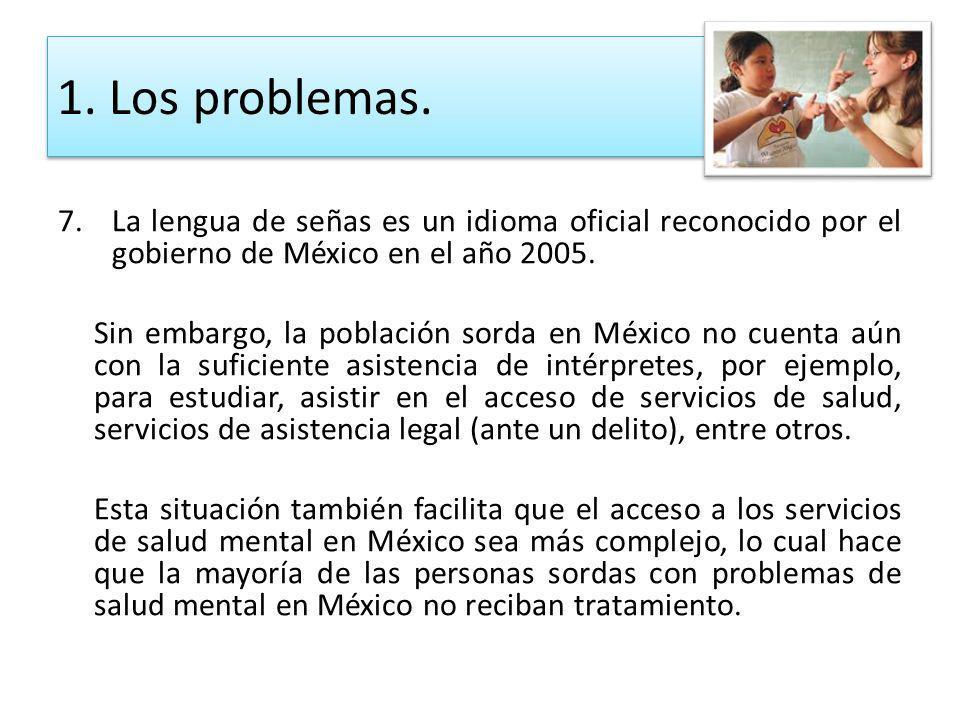 7.La lengua de señas es un idioma oficial reconocido por el gobierno de México en el año 2005. Sin embargo, la población sorda en México no cuenta aún