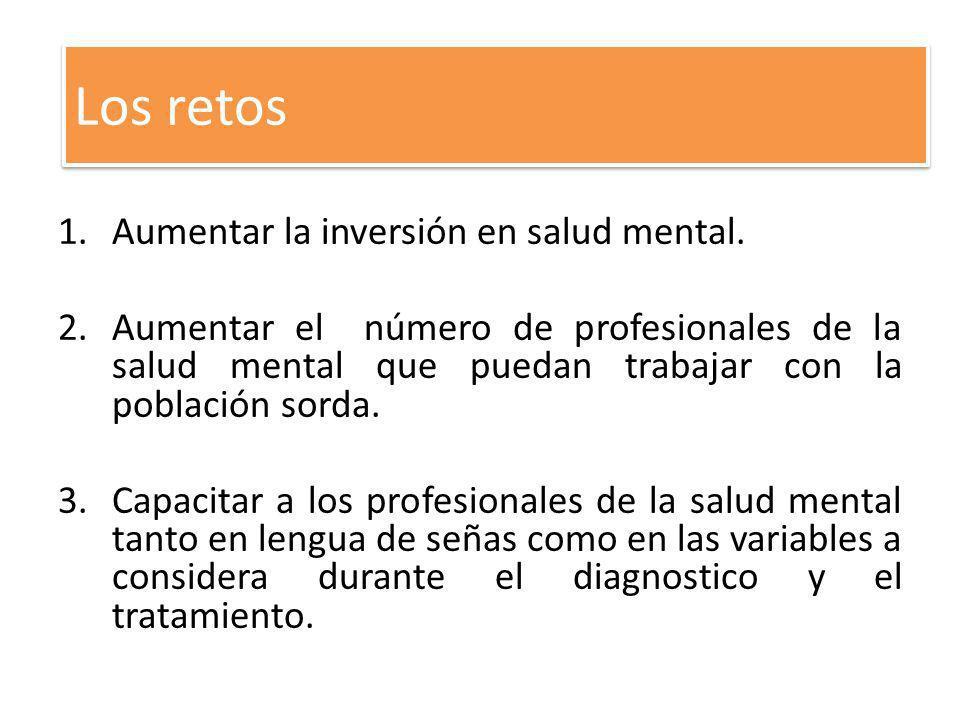 1.Aumentar la inversión en salud mental. 2.Aumentar el número de profesionales de la salud mental que puedan trabajar con la población sorda. 3.Capaci