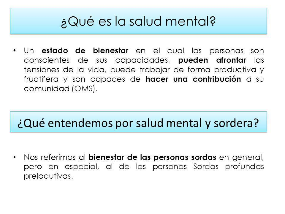 Según la Sociedad Europea de Salud Mental y Sordera: No existe la provisión igualitaria de servicios de salud mental para las personas sordas en los distintos niveles de la sociedad.