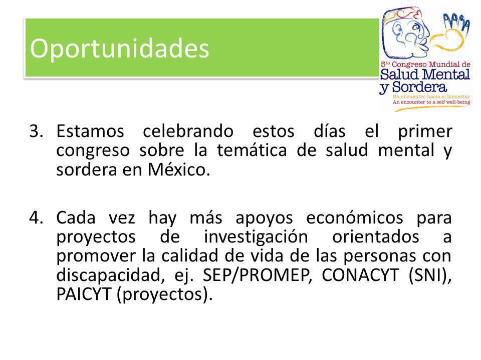 3.Estamos celebrando estos días el primer congreso sobre la temática de salud mental y sordera en México. 4.Cada vez hay más apoyos económicos para pr