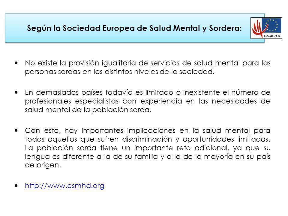 Según la Sociedad Europea de Salud Mental y Sordera: No existe la provisión igualitaria de servicios de salud mental para las personas sordas en los d