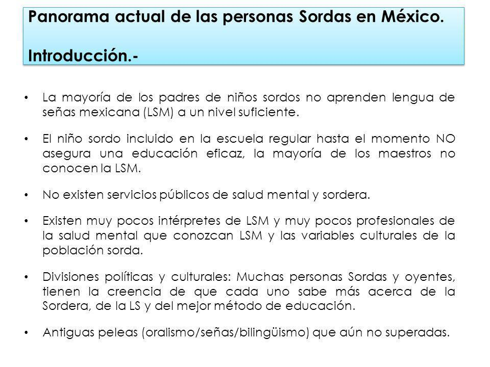 Panorama actual de la las personas Sordas en México (cont.) Al igual que sucede en casi la mayoría de los países, en México la población sorda está en constante riesgo de exclusión social.