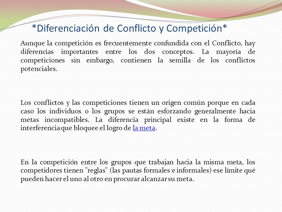 *Diferenciación de Conflicto y Competición* Aunque la competición es frecuentemente confundida con el Conflicto, hay diferencias importantes entre los dos conceptos.