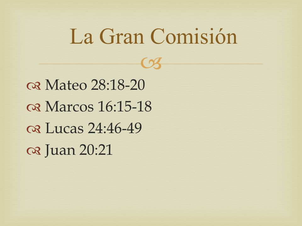 Mateo 28:18-20 Marcos 16:15-18 Lucas 24:46-49 Juan 20:21 La Gran Comisión