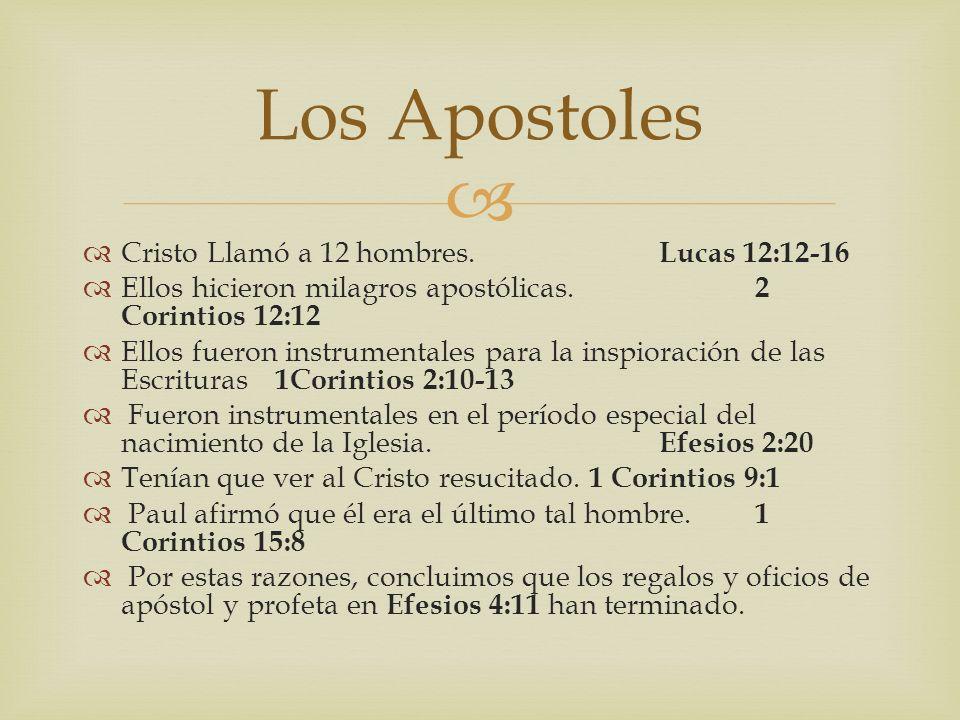 Cristo Llamó a 12 hombres. Lucas 12:12-16 Ellos hicieron milagros apostólicas. 2 Corintios 12:12 Ellos fueron instrumentales para la inspioración de l